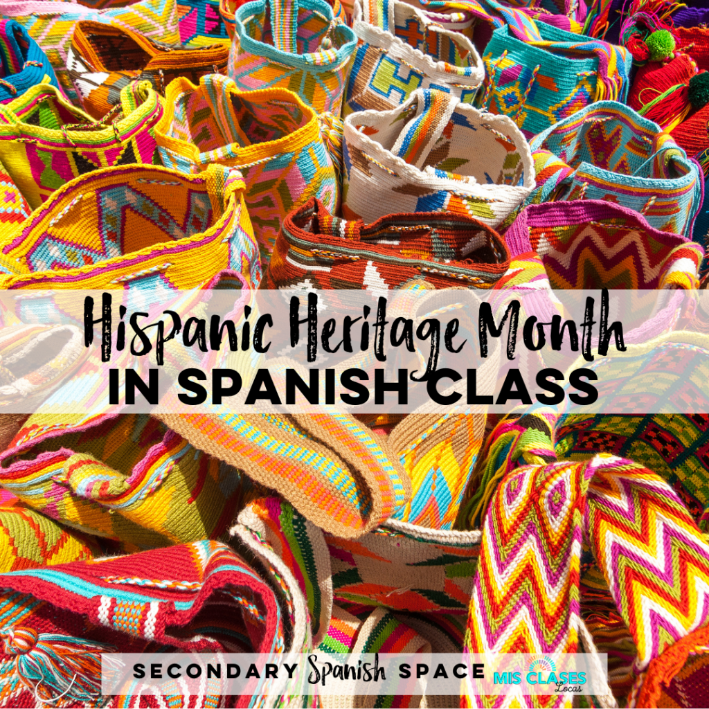 Hispanic Heritage Month in Spanish Class - Shared by Secondary Spanish Space