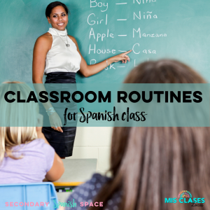 Classroom Routines for Spanish Class - shared on Secondary Spanish Space